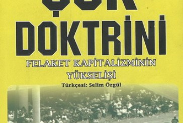 """NAOMİ KLEİN, """"ŞOK DOKTRİNİ"""" ve FELAKET KAPİTALİZMİ -(1)- Ahmet Yıldırım"""