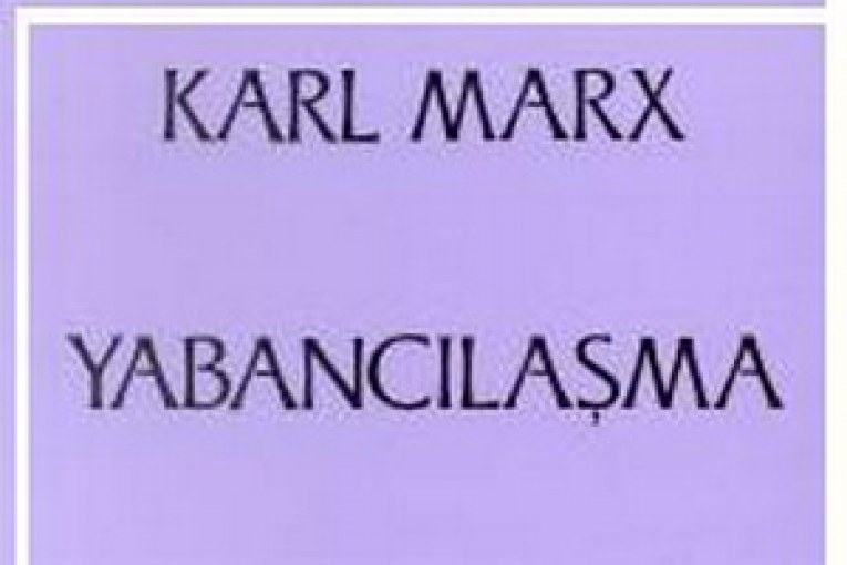 Marksist Yabancılaşma teorisini doğru kavramak